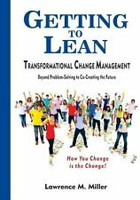 Getting to Lean - Transformational Change Management by Lawrence M. Miller...