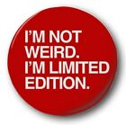 """I'M NOT WEIRD I'M LIMITED EDITION - 25mm 1"""" Button Badge - Novelty Cute Red"""