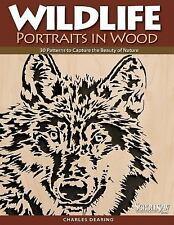 Wildlife Portraits in Wood : 30 Patterns to Capture the Beauty of Nature by...