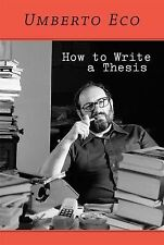 How to Write a Thesis by Umberto Eco, Caterina Mongiat Farina, Geoff Farina...
