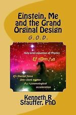 Einstein, Me and the Grand Orginal Design : The Holy Grail of Physics by.