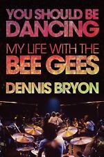 You Should Be Dancing : My Life with the Bee Gees and Beyond by Dennis Bryon...