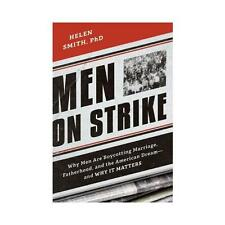 Men on Strike: Why Men are Boycotting Marriage, Fatherhood, and the American...