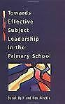 Towards Effective Subject Leadership in the Primary School by Derek Bell...