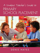 A Student Teacher's Guide to Primary School Placement: Learning to Survive...