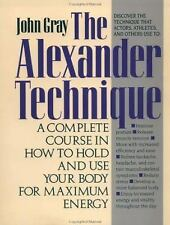 The Alexander Technique : A Complete Course in How to Hold and Use Your Body...