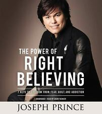 The Power of Right Believing : 7 Keys to Freedom from Fear, Guilt, and...