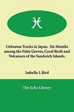 Unbeaten Tracks in Japan. Six Months among the Palm Groves, Coral Reefs and...