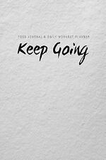Food Journal and Daily Workout Planner : Keep Going by Chiquita Publishing...