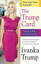The Trump Card: Playing to Win in Work and Life by Ivanka Trump (Paperback /...
