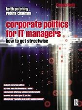 Corporate Politics for IT Managers: How to get Streetwise (Computer Weekly Profe