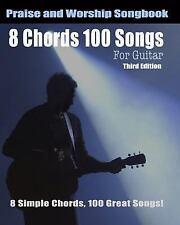 8 Chords 100 Songs Worship Guitar Songbook : 8 Simple Chords, 100 Great Songs...