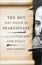 The Boy Who Would Be Shakespeare: A Tale of Forgery and Foll