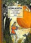 Atalanta: The Fastest Runner in the World (Tales of Ancient Lands)