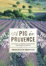 A Pig in Provence GEORGEANNE BRENNAN Travel FRANCE Food/ simple Pleasures HC 1st