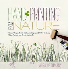 Hand Printing from Nature : Create Unique Prints for Fabric, Paper, and Other...