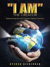 I Am the Creator : Empowering Life with Purpose, Passion, and Joy by Steven...