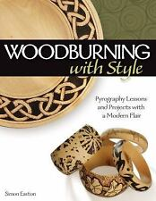 Woodburning with Style : Pyrography Lessons, Patterns, and Projects with a...
