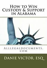 How to Win Custody and Support in Alabana : Alllegaldocuments. com by Danie,...