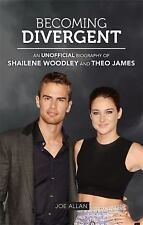Becoming Divergent: An Unofficial Biography of Shailene Woodley and Theo James,
