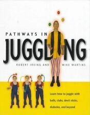 Pathways in Juggling : Learn How to Juggle with Balls, Rings, Clubs, Devil Stick
