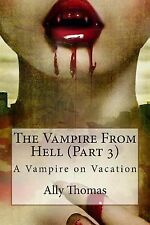 The Vampire from Hell (Part 3) - a Vampire on Vacation by Ally Thomas (2012,...