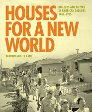Houses for a New World : Builders and Buyers in American Suburbs, 1945-1965...