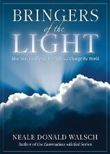 Bringers of the Light : How You Can Change Your Life and Change the World by...