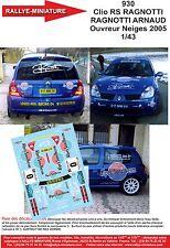 DÉCALS promo  1/43 réf 930 Clio RS RAGNOTTI RAGNOTTI ARNAUD Ouvreur Neiges 2005