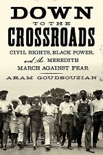 Down to the Crossroads: Civil Rights, Black Power, and the Meredith March Agains