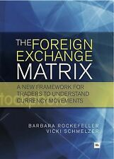 The Foreign Exchange Matrix : A New Framework for Understanding Currency...