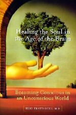 Healing the Soul in the Age of the Brain: Becoming Conscious in an Unconscious W