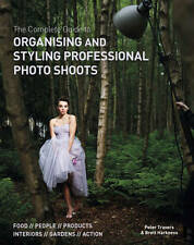 The Complete Guide to Organising & Styling Profe, Harkness, Brett, Travers, Pete