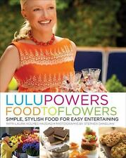 Lulu Powers Food to Flowers: Simple, Stylish Food for Easy Entertaining, Haddad,
