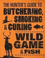 The Hunter's Guide to Butchering, Smoking, and Curing Wild Game and Fish by...