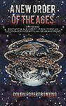 A New Order of the Ages : Volume One: A Metaphysical Blueprint of Reality and...