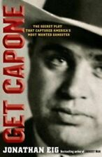 Get Capone : The Secret Plot That Captured America's Most Wanted Gangster by...