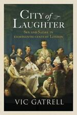 City of Laughter: Sex and Satire in Eighteenth-Century London, Vic Gatrell, Good
