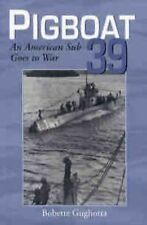 Pigboat 39 : An American Sub Goes to War by Bobette Gugliotta (2000,...