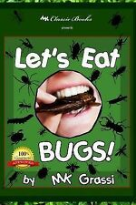 Let's Eat Bugs! : A Thought- Provoking Introduction to Edible Insects for...