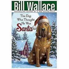 The Dog Who Thought He Was Santa by Bill Wallace (2008, Paperback)