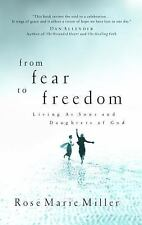 From Fear to Freedom : Living As Sons and Daughters of God by Rose Marie...