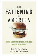 The Fattening of America: How The Economy Makes Us Fat, If It Matters, and What