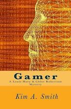 Gamer : A Louie Huey and Chloe Robertson Mystery by Kim Smith (2013, Paperback)