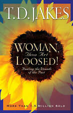 Woman, Thou Art Loosed!: Healing the Wounds of the Past by T. D. Jakes...
