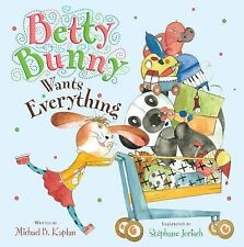 Betty Bunny Wants Everything by Michael B. Kaplan c2012, NEW Hardcover