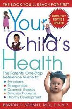 Your Child's Health: The Parents' One-Stop Reference Guide to: Symptoms, Emergen