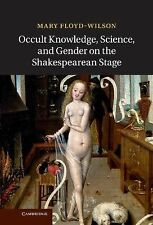 Occult Knowledge, Science, and Gender on the Shakespearean Stage by Mary...