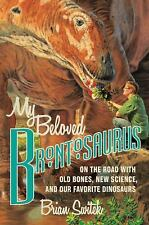 My Beloved Brontosaurus: On the Road with Old Bones, New Science, and Our Favori