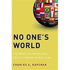 No One's World : The West, the Rising Rest, and the Coming Global Turn by...